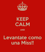 keep-calm-and-levantate-como-una-miss